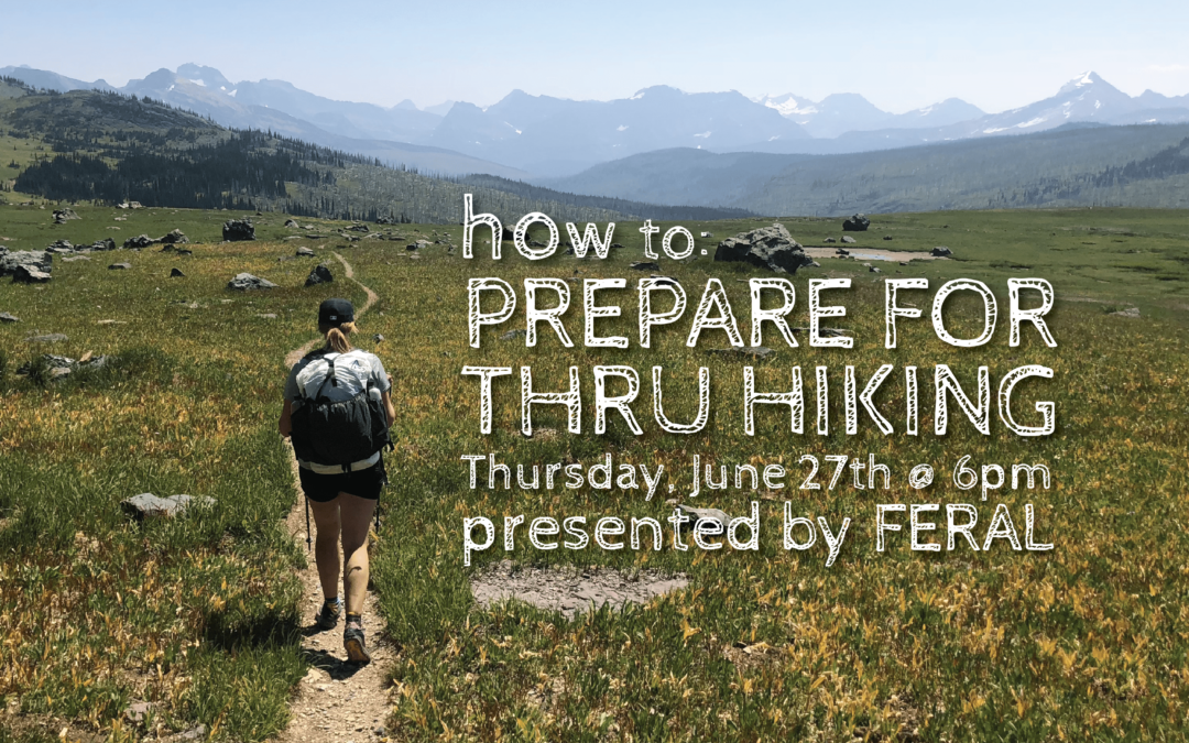 How to Prepare for Thru Hiking | Presented by FERAL