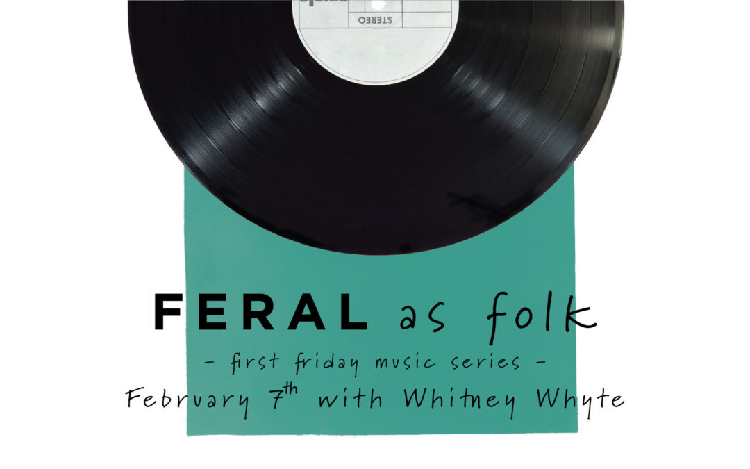 FERAL as Folk First Friday Music Series – Whitney Whyte